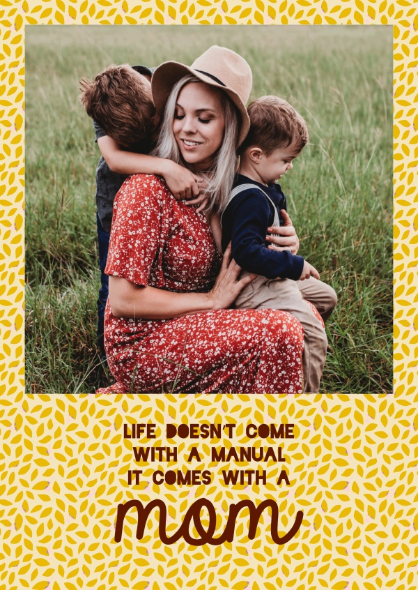 Life doesn't come with a manual, it comes with a mom