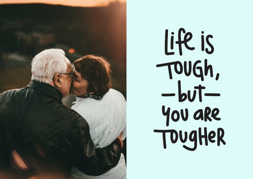 Life is tough but you are tougher