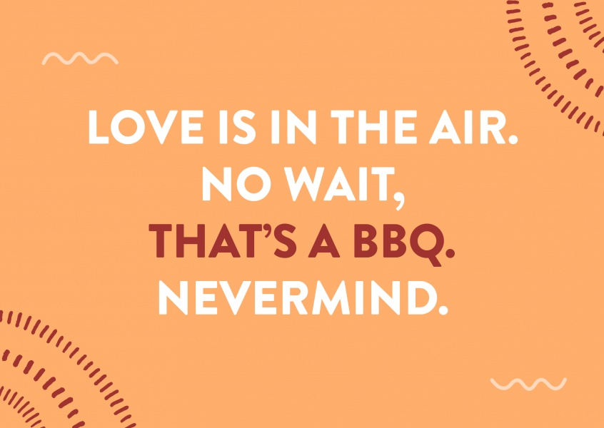 Love is in the air. No wait, that's a BBQ. Nevermind.