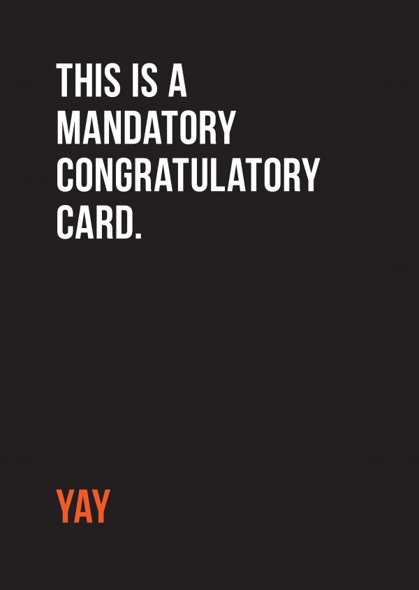 This is a mandatory congratulatory card. Yay. White text on black background