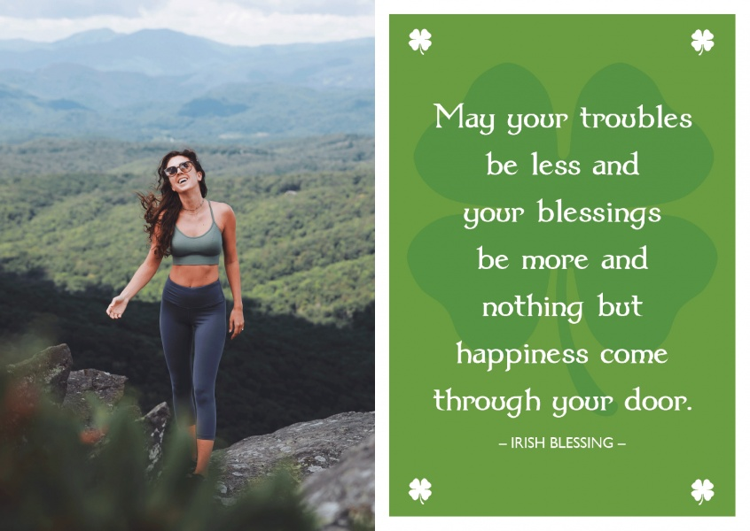May your troubles be less (Irish Blessing)