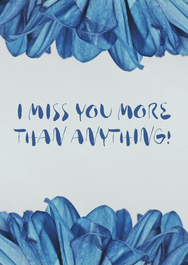 miss you saying I MISS YOU MORE THAN ANYTHING!