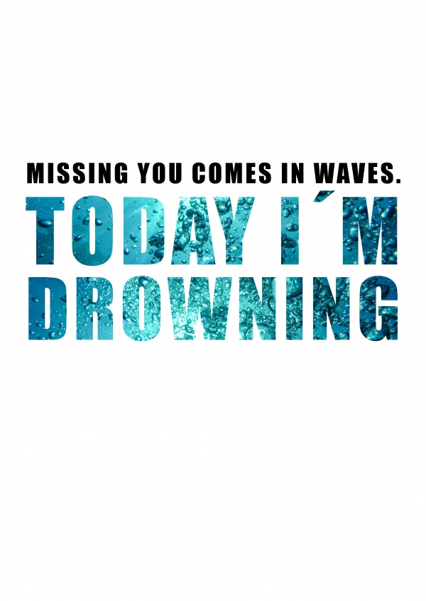 Spruch Missing you comes in waves. Today I'm drowning.