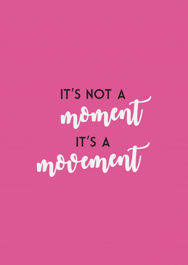 Its not a moment, it's a movement