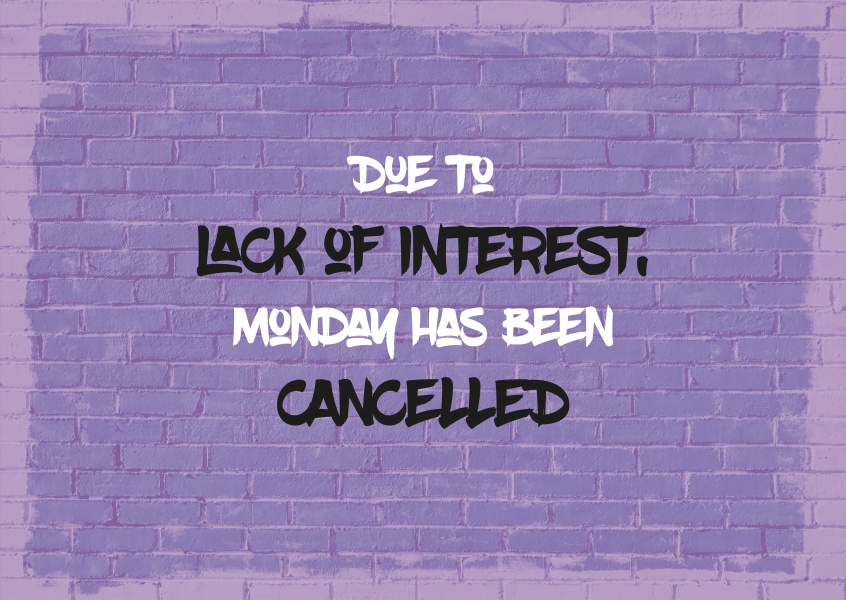 Due to lack of interest, Monday has been cancelled