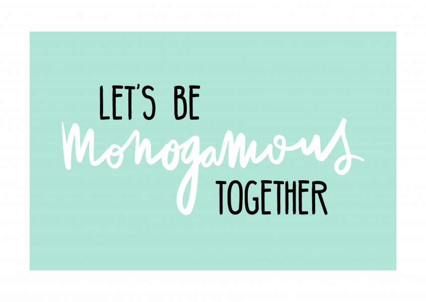 Let´s be monogamous together