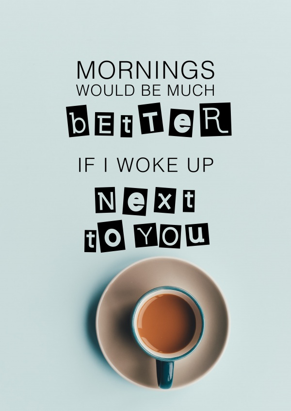 Morning would be much better if I woke up next to you quote card