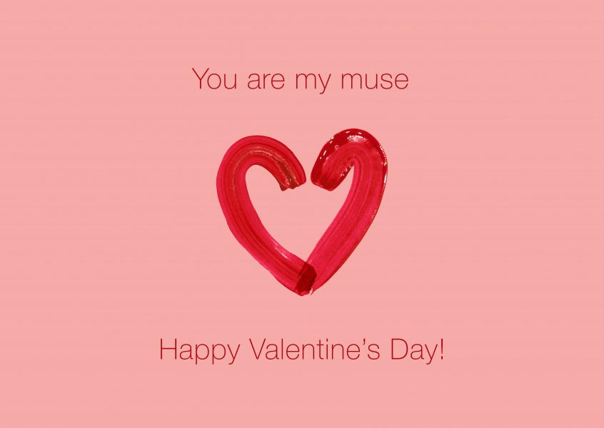 You are my muse. Happy Valentine´s Day!