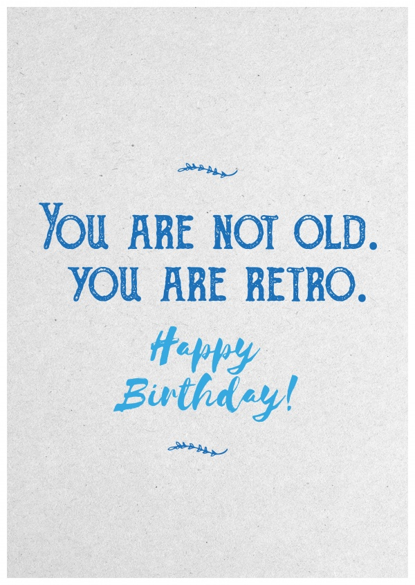 Quote You Are Not Old You Are Retro