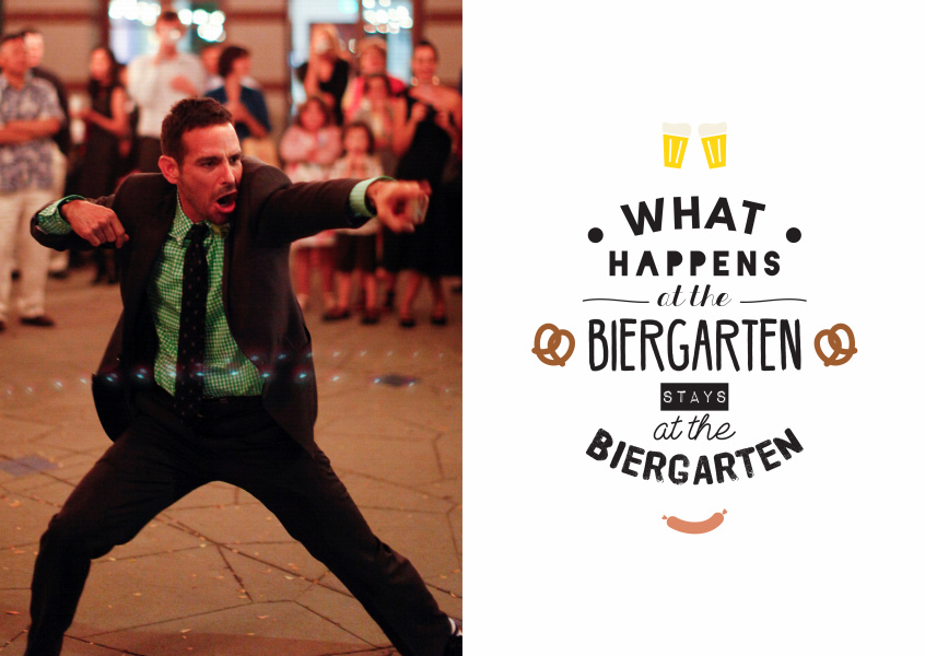 What happens at the Biergarten, stays at the Biergarten