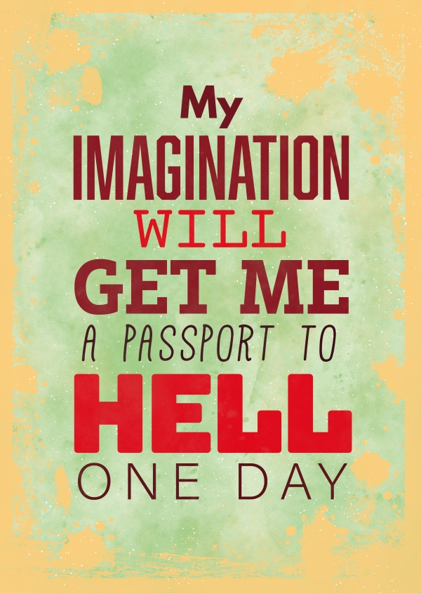 Vintage quote card: My imagination will will get me a passport to hell one day