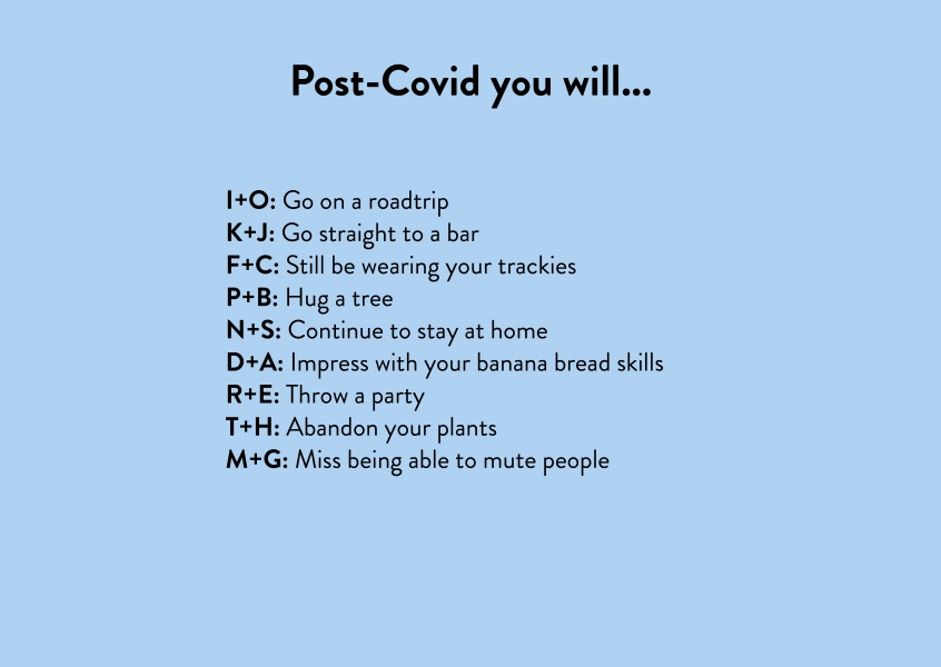 Post-Covid you will...