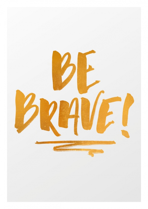Quote Be brave in golden calligraphy on grey background–mypostcard