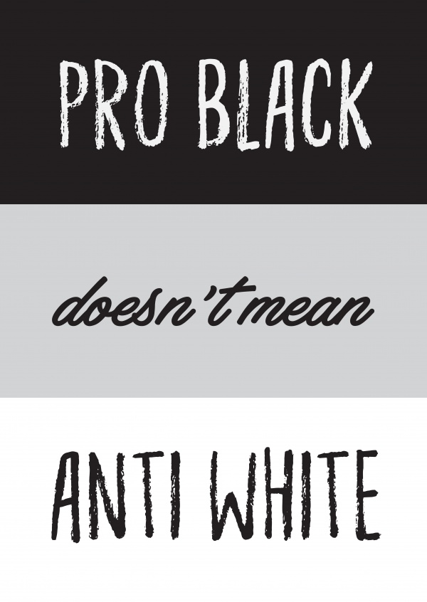 Pro Black doesn`t mean Anti White