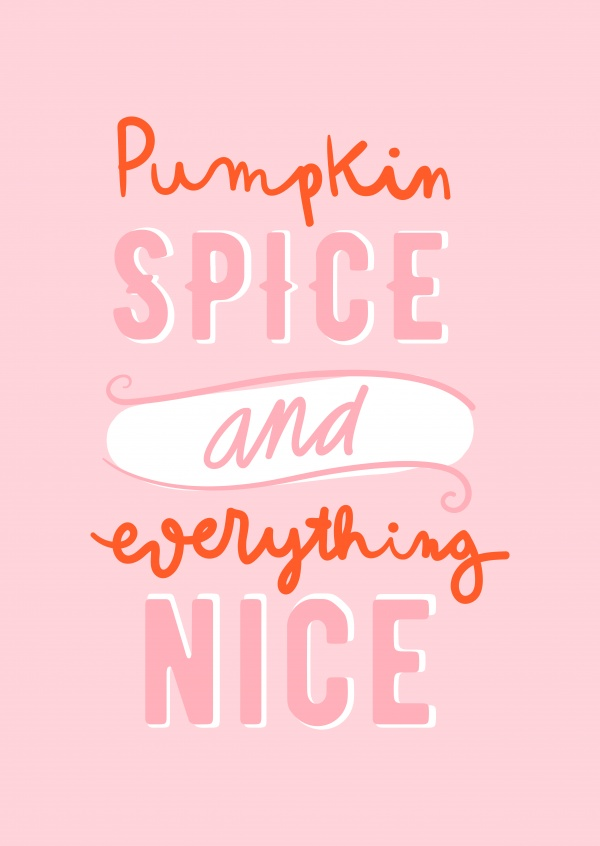 Pumpkin Spice & Everything Nice.