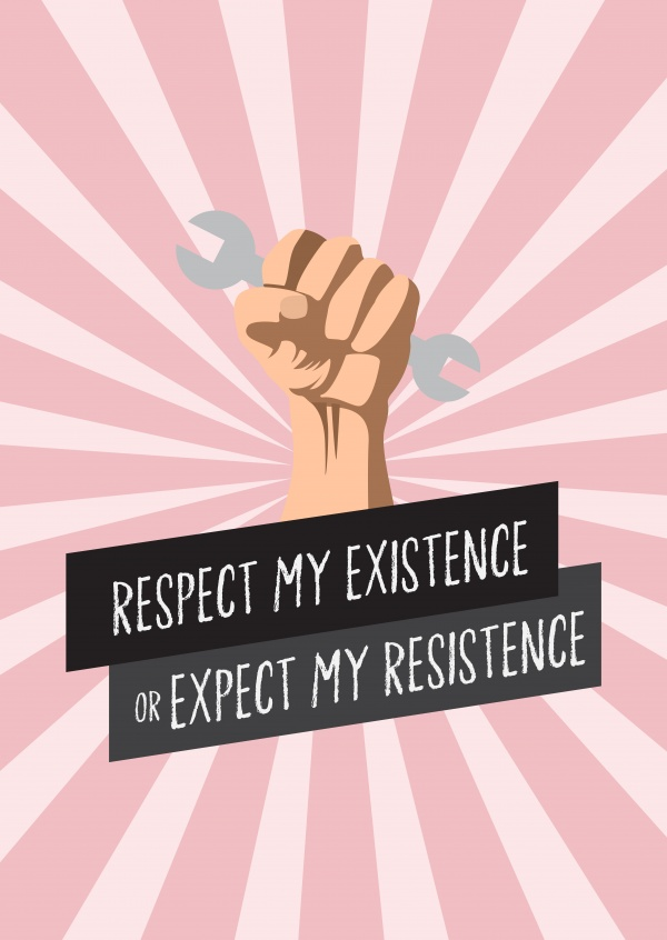 Respect my existence or expect my resistence