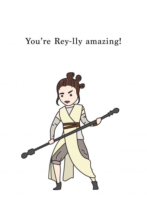 You're Rey-lly amazing!