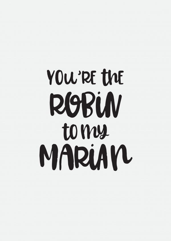 You're the Robin to my Marian