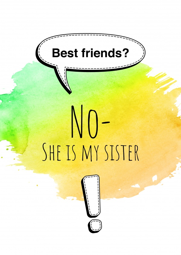 Best friends? No, she is my sister! exclamation mark