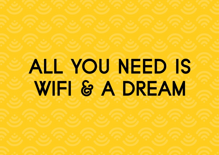 Spruch All you need is WiFi and a Dream