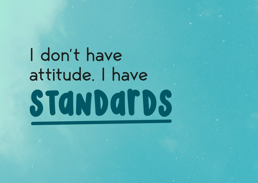 I don't have an attitude, I have standards. Cloud background.