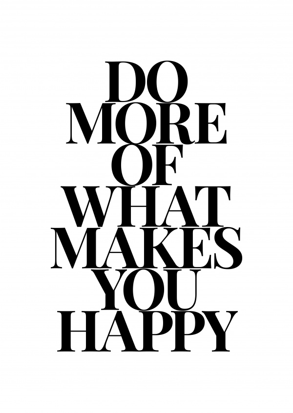 Do more of what makes you happy in black type on white background