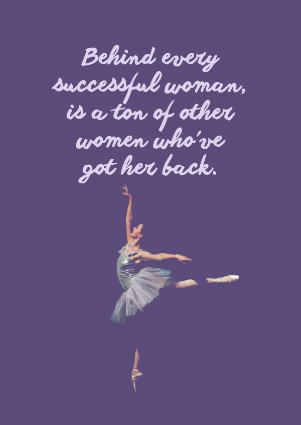 Behind every successful women, is a ton of other women who've got her back.