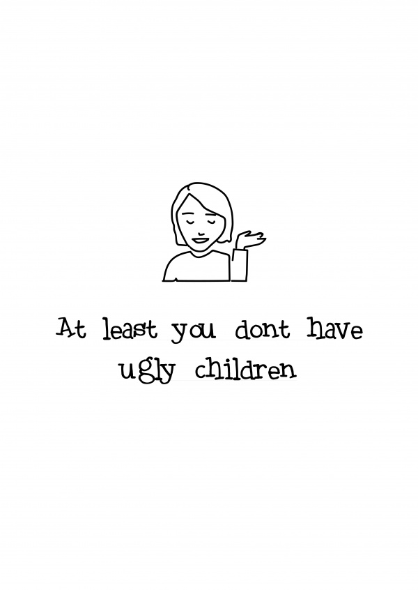 white card with doodle saying at least you don't have ugly children