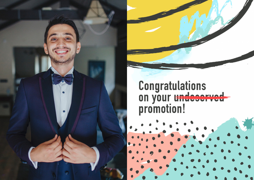Congratulations on your (un)deserved promotion!