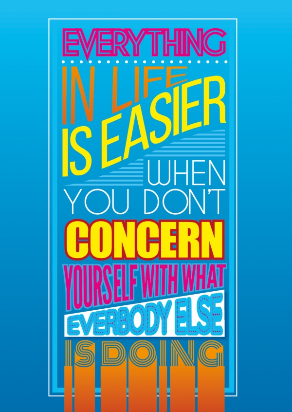 Saying Everything in life is easier when you don't concern yourself with what everybody else is doing, written in different fonts and colours on a blue background
