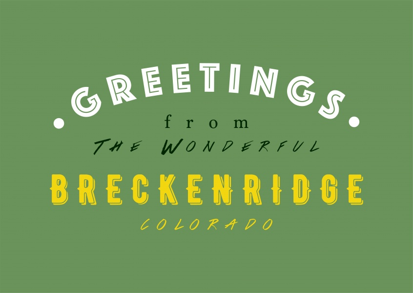 Greetings from the wonderful Breckenridge