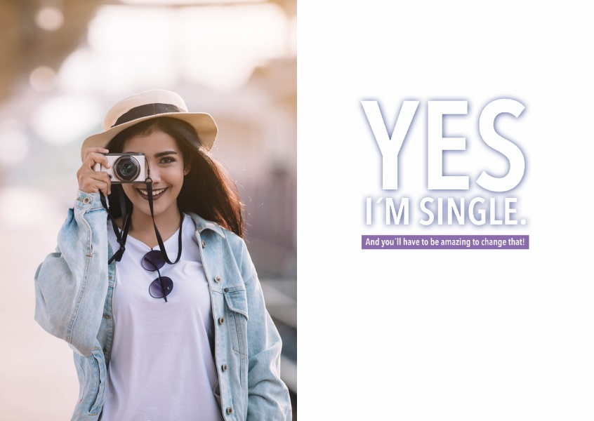 Yes, I'm single and you'll have to be amazing to change that