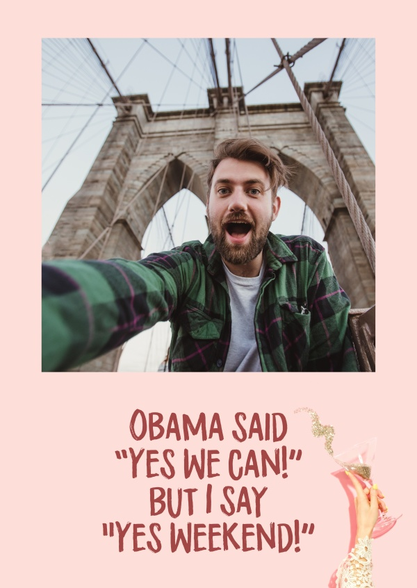 Obama said Yes we can but I say Yes Weekend