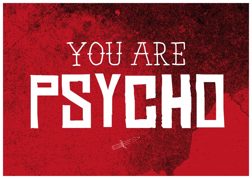 you are psycho