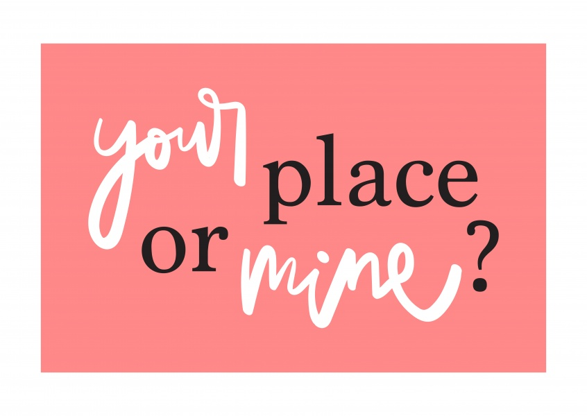 Your place or mine?