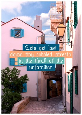 postcard quote Let's get lost down tiny cobbled streets in the thrall of the unfamiliar