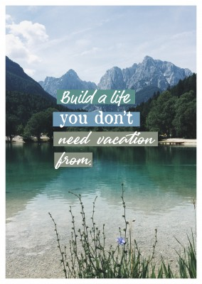 postcard saying Build a life you don't need vacation from