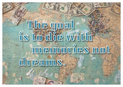 postcard saying The goal is to die with memories not dreams