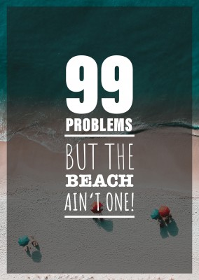 postcard quote 99 problems but the beach ain't one