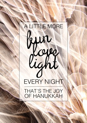 A LITTLE MORE FUN LOVE LIGHT EVERY NIGHT.THAT´S THE JOY OF HANUKKAH