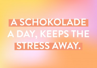 A Schokolade a day, keeps the stress away.
