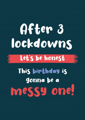 After 3 lockdowns.. This birthday is gonna be a messy one!