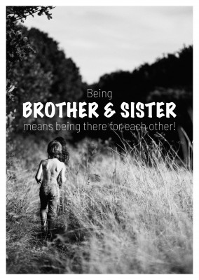 BEING BROTHER & SISTER means being there for each other!