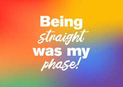 Being straight was my phase!