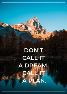 DON`T CALL IT A DREAM. CALL IT A PLAN