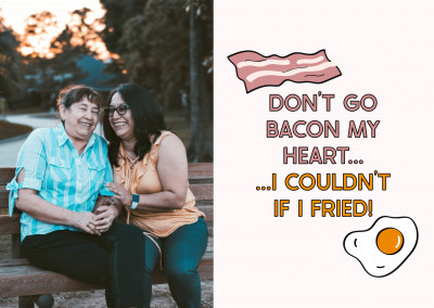Don't go bacon my heart... I couldn't if I fried!