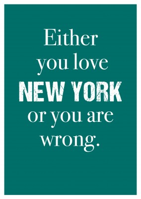 Either you love NEW YORK or you are wrong.