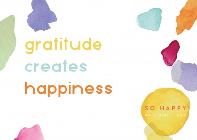 Gratitude creates happiness - SO HAPPY