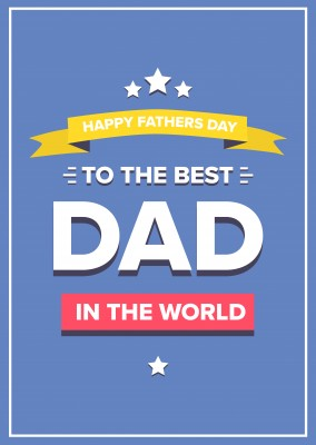 Happy Fathers Day - To the best Dad!