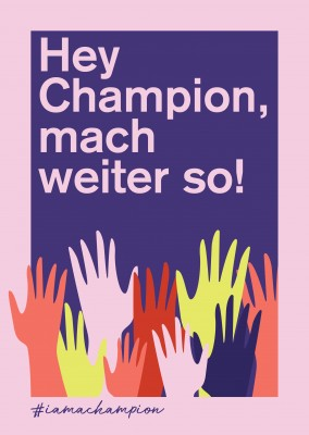 Hey Champion, mach weiter so! - #iamachampion